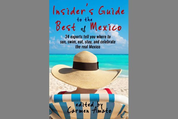New Insider's Guide: writers share affection for Mexico.