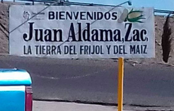 'Welcome to Juan Aldama, land of beans and corn.'