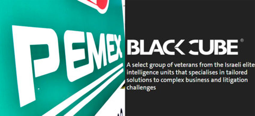 Black Cube was hired by Oro Negro, which is suing Pemex.